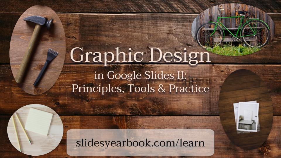 Graphic Design in Google Slides II - Principles, Tools & Practice